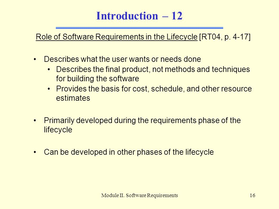 Introduction – 12 Role of Software Requirements in the Lifecycle [RT04, p. 4-17] Describes what the user wants or needs done.